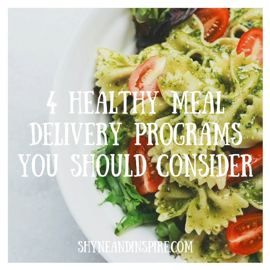 4 Healthy Meal Delivery Programs You Should Consider via ShyneandInspire.com