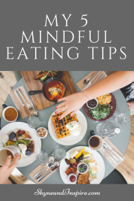 5 Mindful Eating Tips PINMy 5 Mindful Eating Tips via ShyneandInspire.com